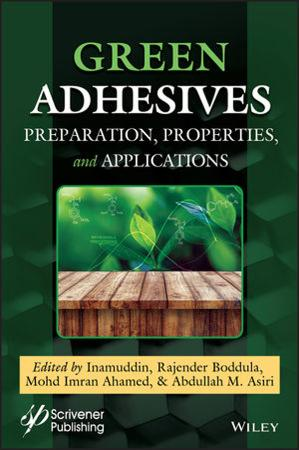 Green Adhesives - Preparation, Properties and Applications