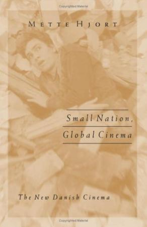 Small Nation Global Cinema - The New Danish Cinema (Public Worlds)