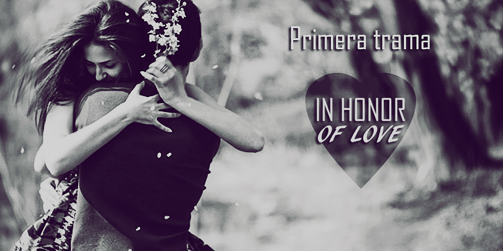 In honor Of Love (1ª Trama) E7o2hJze_o