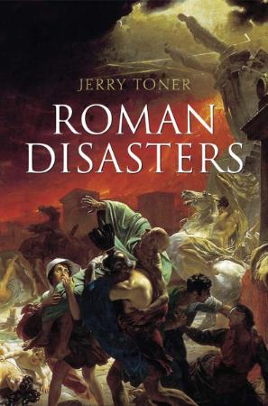 Roman Disasters By Jerry Toner