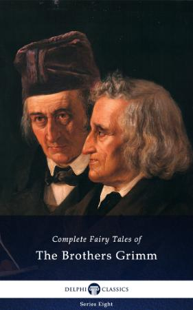 Brothers Grimm   Complete Fairy Tales of The Brothers Grimm (Delphi Classics, 2017)