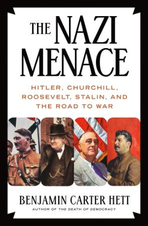 The Nazi Menace Hitler, Churchill, Roosevelt, Stalin, and the Road to War by Benj...