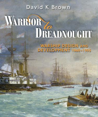 Warrior to Dreadnought   Warship Development, 1860 (1905)