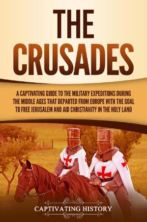 The Crusades A Captivating Guide to the Military Expeditions During the Middle Age...