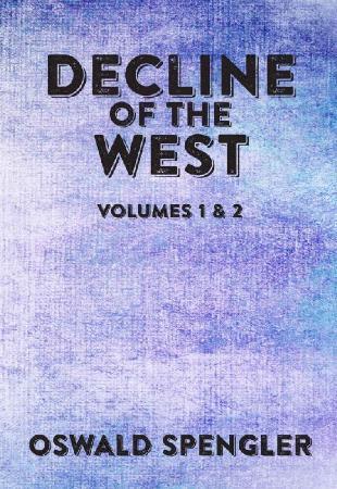 Spengler, Oswald   Decline of the West (Random Shack, 2016)
