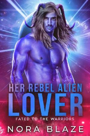 Her Rebel Alien Lover - Nora Blaze