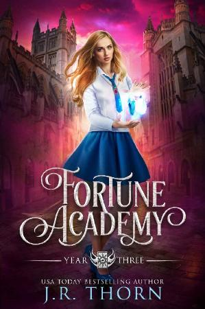 Fortune Academy Year Three   J R Thorn