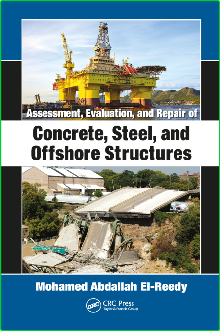 Assessment Evaluation And Repair Of Concrete Steel And Offshore Structures