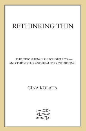 Rethinking Thin The New Science of Weight Loss  and the Myths and Realities of Die...