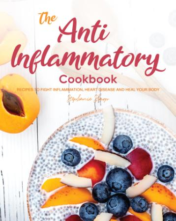 The Anti-Inflammatory Cookbook - Recipes to Fight Inflammation, Heart Disease and ...