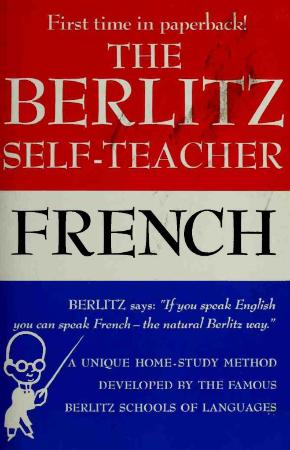 The Berlitz Self-Teacher -- French - A Unique Home-Study Method Developed by the F...