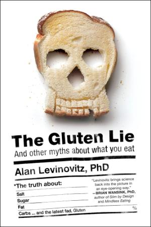 The Gluten Lie  And Other Myths About What You Eat
