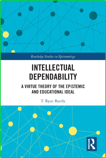Intellectual Dependability - A Virtue Theory of the Epistemic and Educational Idea...