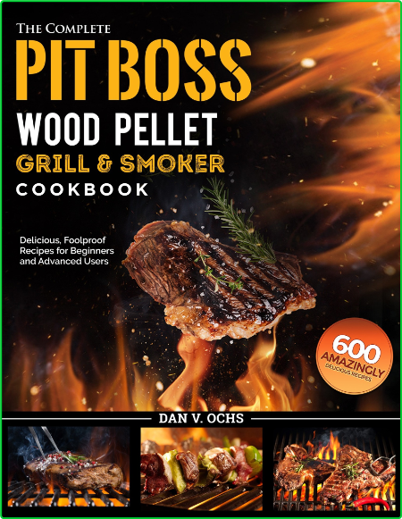 Pit Boss Wood Pellet Grill And Smoker Cookbook 600 Delicious Foolproof Recipes For...