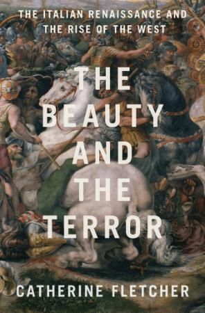 The Beauty and the Terror   The Italian Renaissance and the Rise of the West