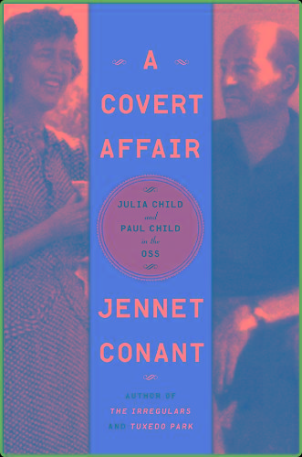 A Covert Affair  Julia Child and Paul Child in the OSS by Jennet Conant