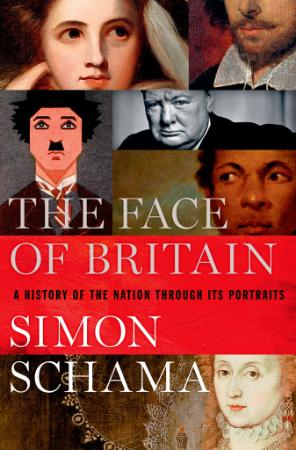 The Face of Britain  A History of the Nation Through Its Portraits by Simon Schama