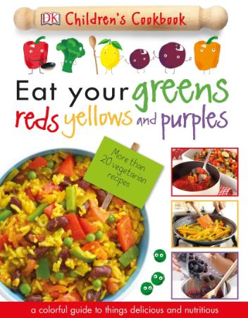 Eat Your Greens, Reds, Yellows, and Purples - Children's Coo