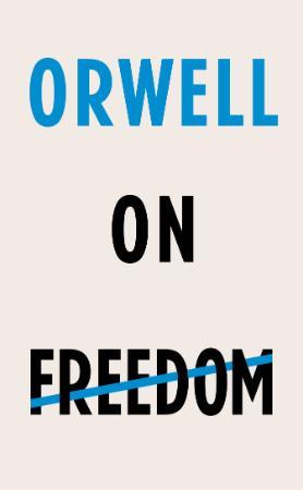 Orwell, George   Orwell on Freedom (Vintage, 2018)