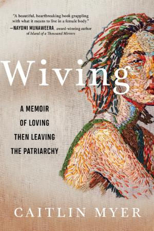 Wiving - A Memoir of Loving Then Leaving the Patriarchy