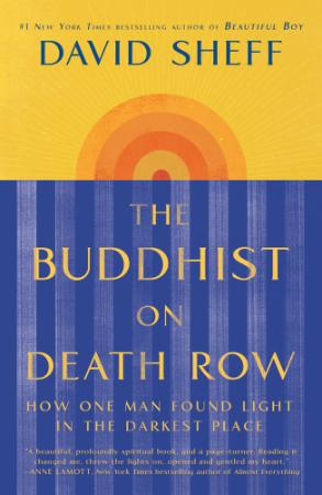The Buddhist on Death Row  How One Man Found Light in the Darkest Place by David S...