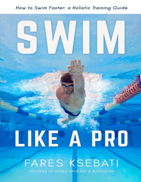 Swim Like A Pro How To Swim Faster Smarter With A Holistic Training Guide