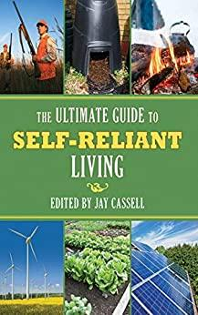 The Ultimate Guide to Self Reliant Living   Jay Cassell