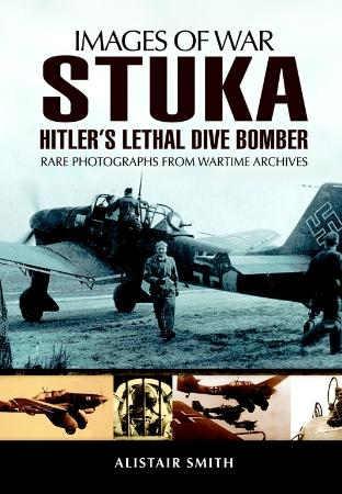 Stuka Hitlers lethal dive bomber by Alistair Smith