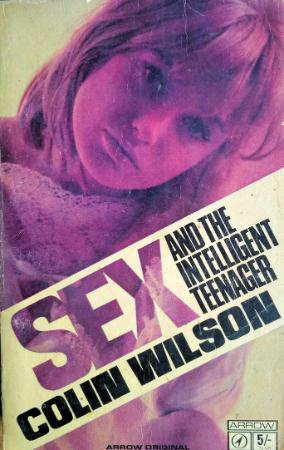 Sex and the Intelligent Teenager By Colin Wilson