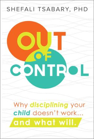 Out of Control Why Disciplining Your Child Doesn't Work and What Will