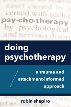 Doing Psychotherapy - A Trauma And Attachment-Informed Appro