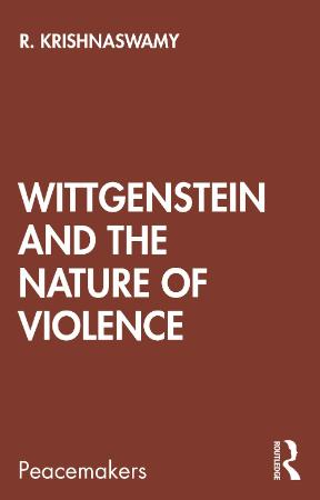 Wittgenstein and the Nature of Violence by R  Krishnaswamy
