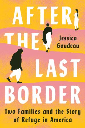 After the Last Border Two Families and the Story of Refuge in America
