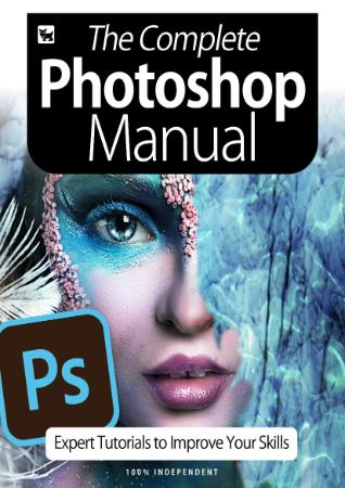 The Complete Photoshop Manual - Expert Tutorials To Improve