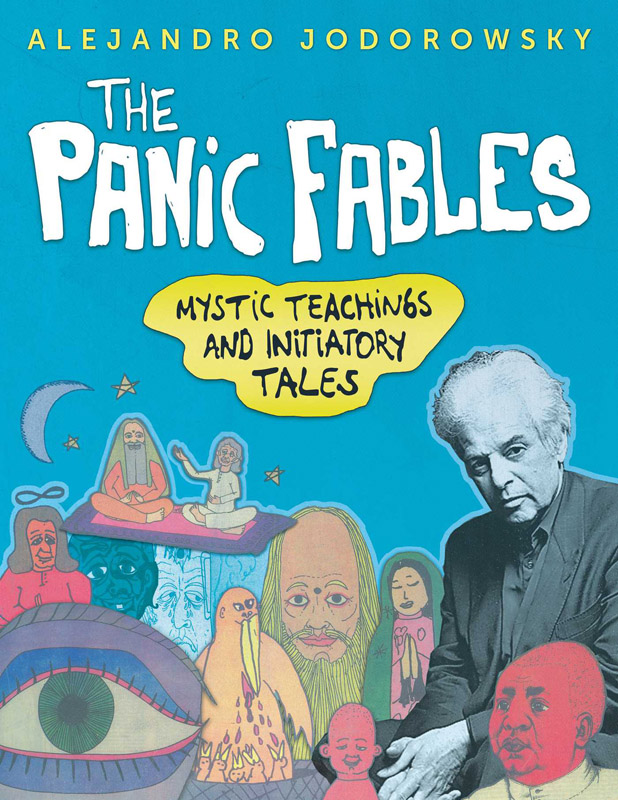 Alejandro Jodorowsky - Panic Fables - Mystic Teachings and Initiatory Tales (2017)
