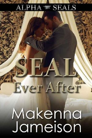 SEAL Ever After (Alpha SEALs Bo   Makenna Jameison