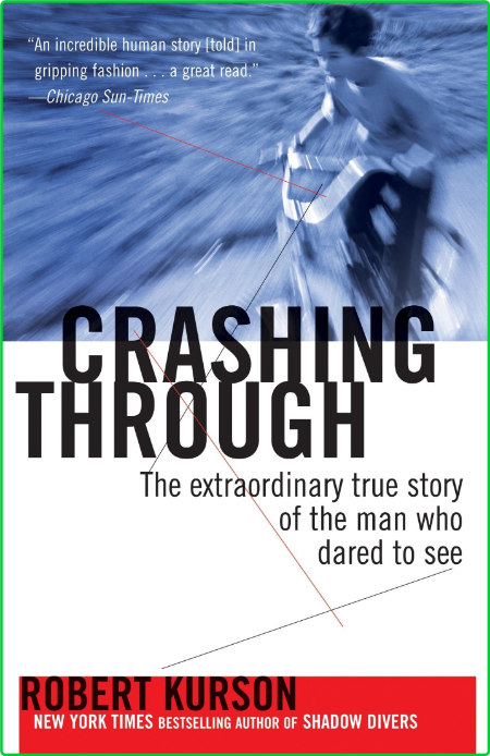 Crashing Through  A True Story of Risk, Adventure, and the Man Who Dared to See by Robert Kurson