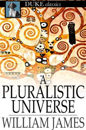 James, William - A Pluralistic Universe (Duke Classics, 2013)