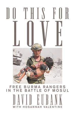 Do This for Love - Free Burma Rangers in the Battle of Mosul