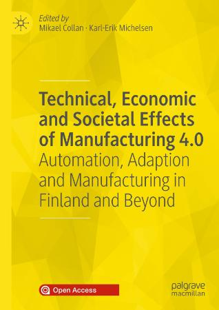 Technical, Economic and Societal Effects of Manufacturing 4 0 - Automation, Adapti...