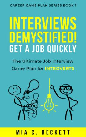 INTERVIEWS DEMYSTIFIED! Get a Job Quickly