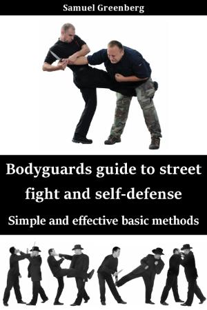 Bodyguards guide to street fight and self-defense - Simple a