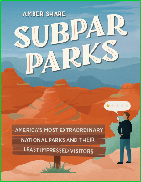 Subpar Parks - America's Most Extraordinary National Parks and Their Least Impress...