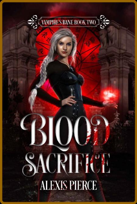 Blood Sacrifice (Vampire's Bane - Alexis Pierce