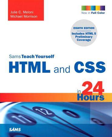 Sams Teach Yourself HTML and CSS in 24 Hours (Includes New HTML 5 Coverage), 8th E...