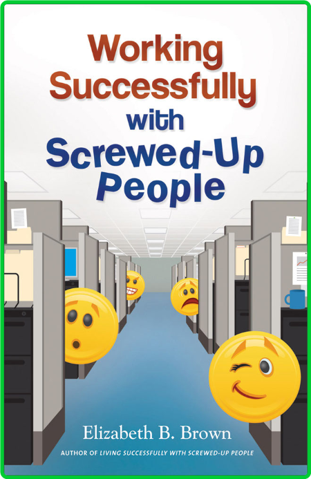 Working Successfully with Screwed-Up People by Elizabeth B  Brown