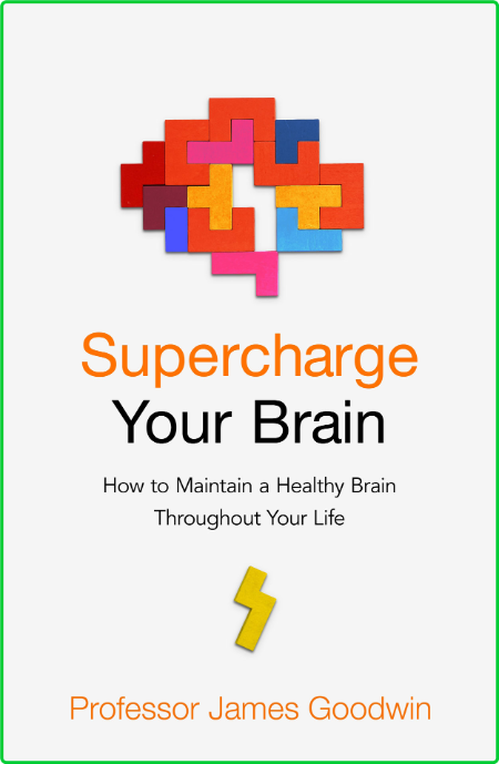 Supercharge Your Brain How to Maintain a Healthy Brain Throughout Your Life