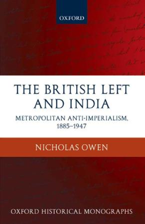The British Left and India Metropolitan Anti Imperialism, 1885 1947 (Oxford Histor...