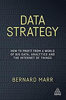 Data Strategy How to Profit from a World of Big Data, Analytics and the Internet o...