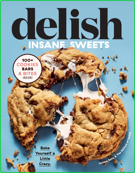 Delish Insane Sweets Bake Yourself A Little Crazy 100 Cookies Bars Bites And Treats